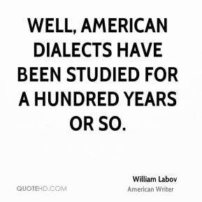 Well, American dialects have been studied for a hundred years or so.