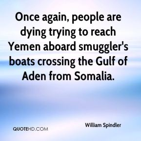 William Spindler  - Once again, people are dying trying to reach Yemen aboard smuggler's boats crossing the Gulf of Aden from Somalia.