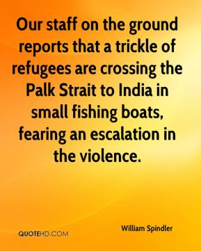 William Spindler  - Our staff on the ground reports that a trickle of refugees are crossing the Palk Strait to India in small fishing boats, fearing an escalation in the violence.