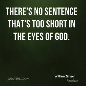William Zinsser  - There's no sentence that's too short in the eyes of God.