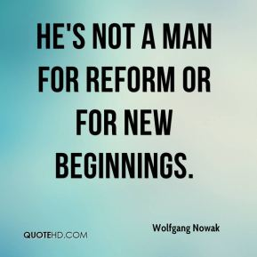 Wolfgang Nowak  - He's not a man for reform or for new beginnings.