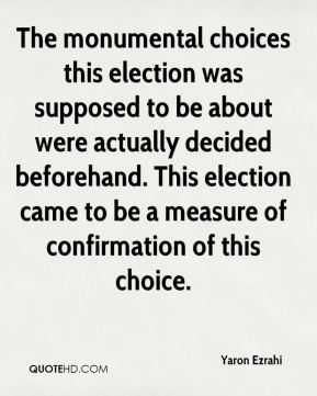 Yaron Ezrahi  - The monumental choices this election was supposed to be about were actually decided beforehand. This election came to be a measure of confirmation of this choice.