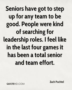 Seniors have got to step up for any team to be good. People were kind of searching for leadership roles. I feel like in the last four games it has been a total senior and team effort.