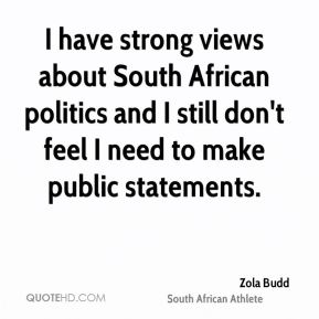 I have strong views about South African politics and I still don't feel I need to make public statements.