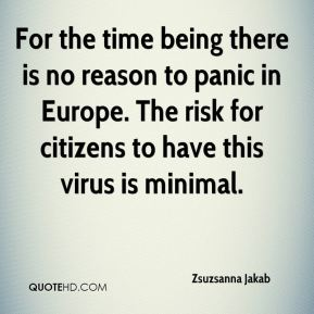 Zsuzsanna Jakab  - For the time being there is no reason to panic in Europe. The risk for citizens to have this virus is minimal.