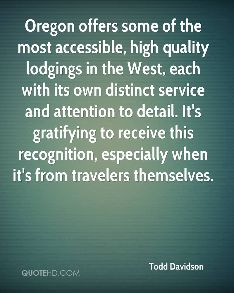 Oregon offers some of the most accessible, high quality lodgings in the West, each with its own distinct service and attention to detail. It's gratifying to receive this recognition, especially when it's from travelers themselves.
