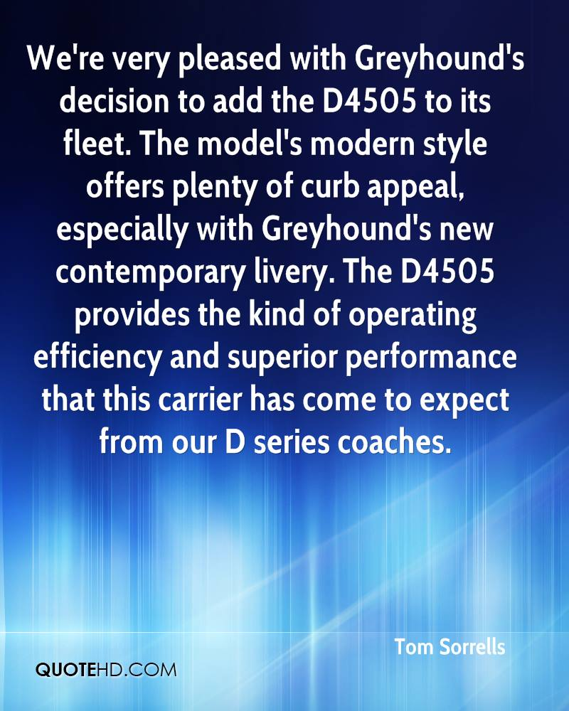 We're very pleased with Greyhound's decision to add the D4505 to its fleet. The model's modern style offers plenty of curb appeal, especially with Greyhound's new contemporary livery. The D4505 provides the kind of operating efficiency and superior performance that this carrier has come to expect from our D series coaches.