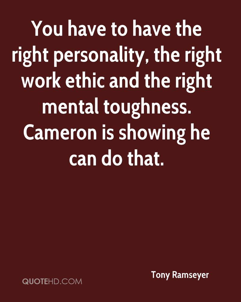 You have to have the right personality, the right work ethic and the right mental toughness. Cameron is showing he can do that.