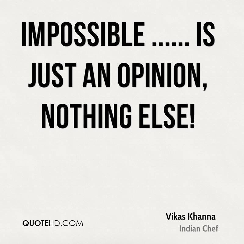 Impossible ...... is just an opinion, nothing else!