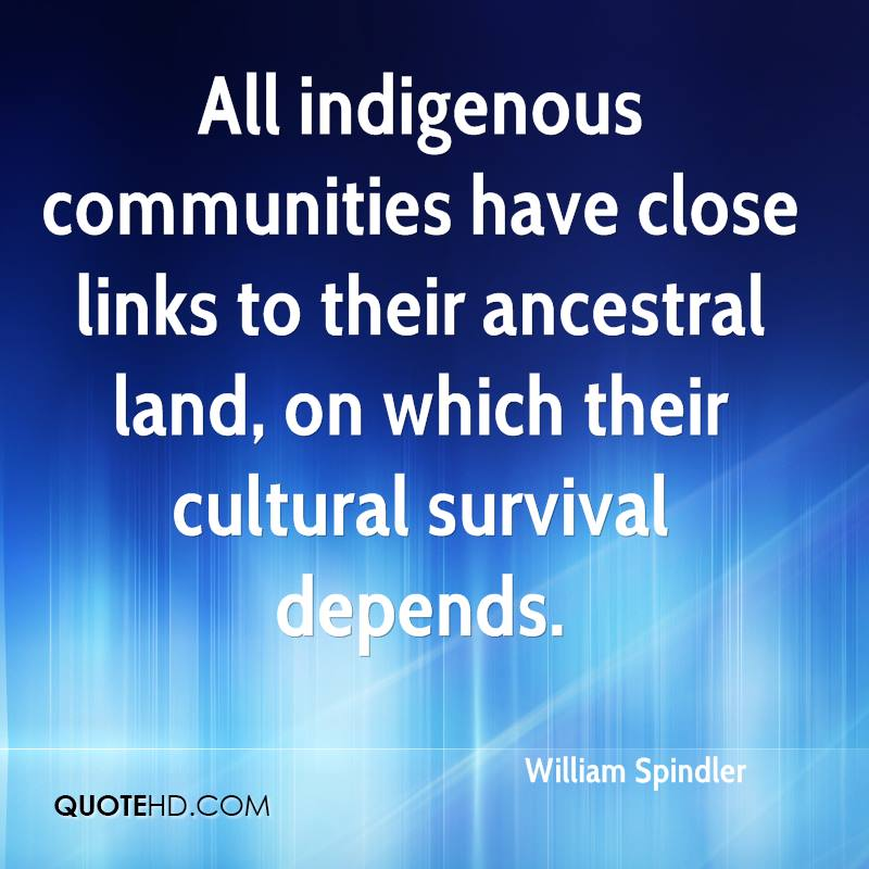 All indigenous communities have close links to their ancestral land, on which their cultural survival depends.