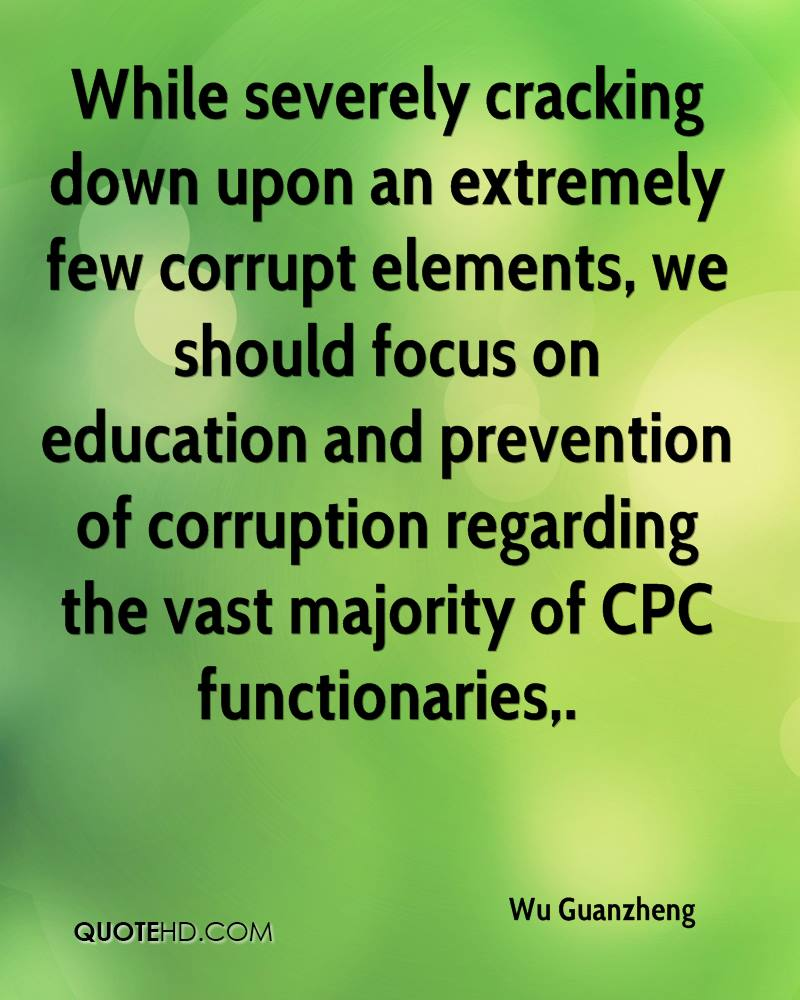While severely cracking down upon an extremely few corrupt elements, we should focus on education and prevention of corruption regarding the vast majority of CPC functionaries.