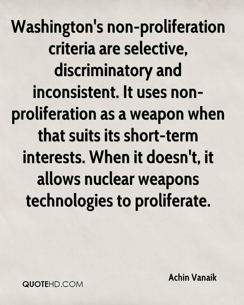 Washington's non-proliferation criteria are selective, discriminatory and inconsistent. It uses non-proliferation as a weapon when that suits its short-term interests. When it doesn't, it allows nuclear weapons technologies to proliferate.
