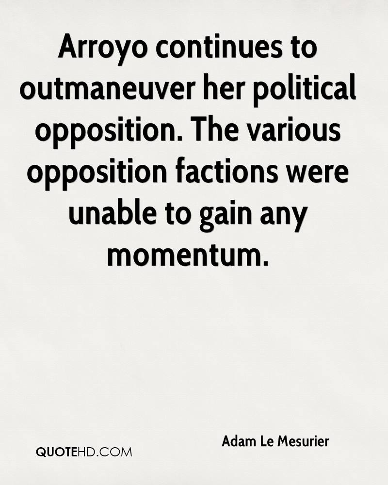 Arroyo continues to outmaneuver her political opposition. The various opposition factions were unable to gain any momentum.