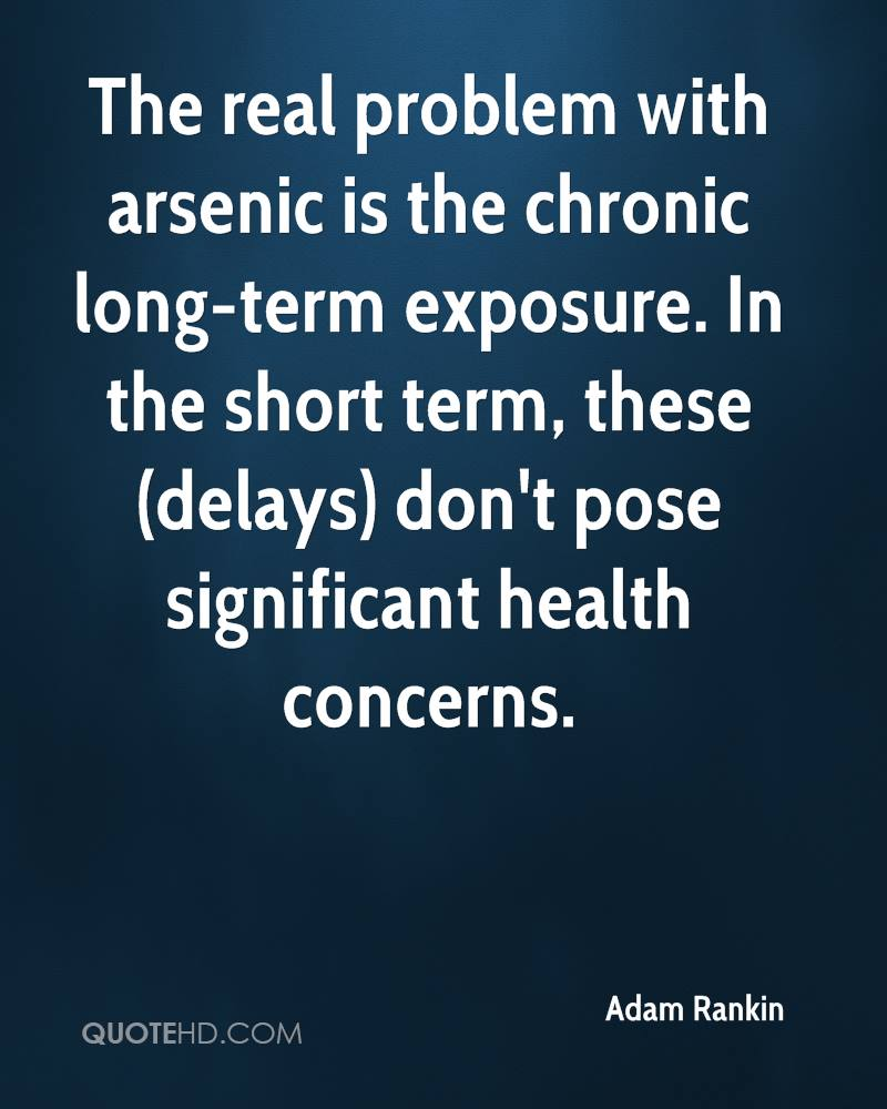 The real problem with arsenic is the chronic long-term exposure. In the short term, these (delays) don't pose significant health concerns.