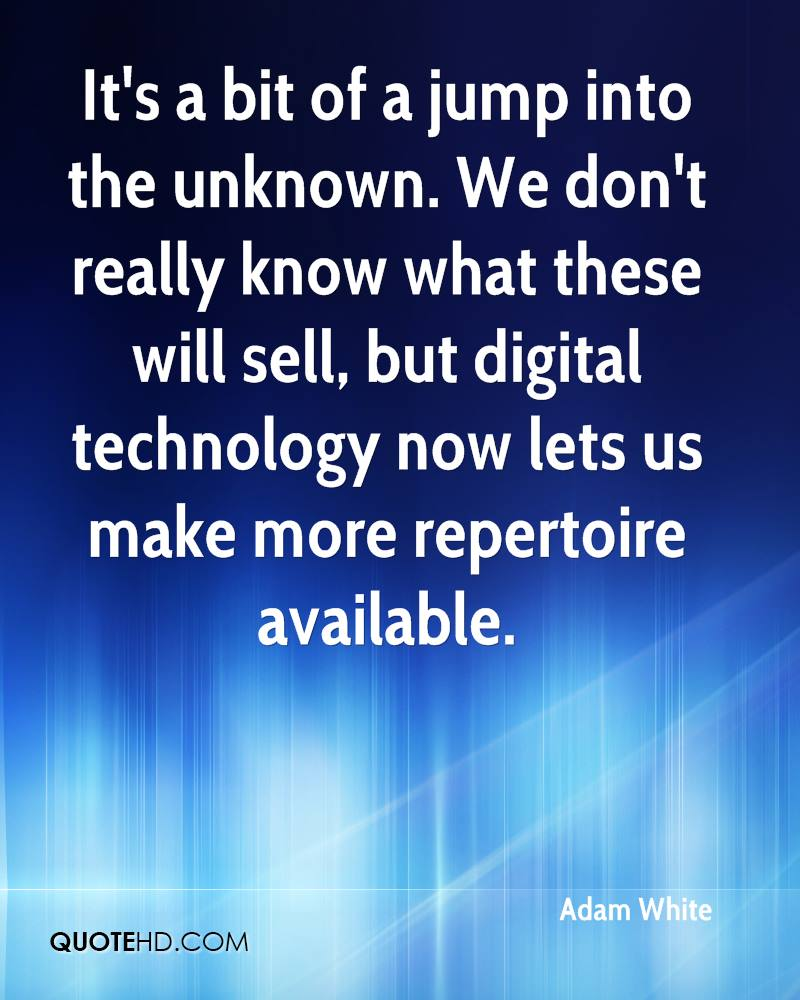 It's a bit of a jump into the unknown. We don't really know what these will sell, but digital technology now lets us make more repertoire available.