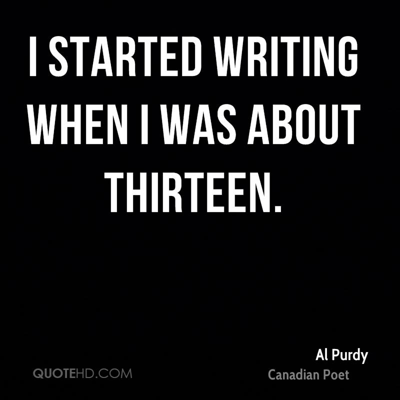 I started writing when I was about thirteen.