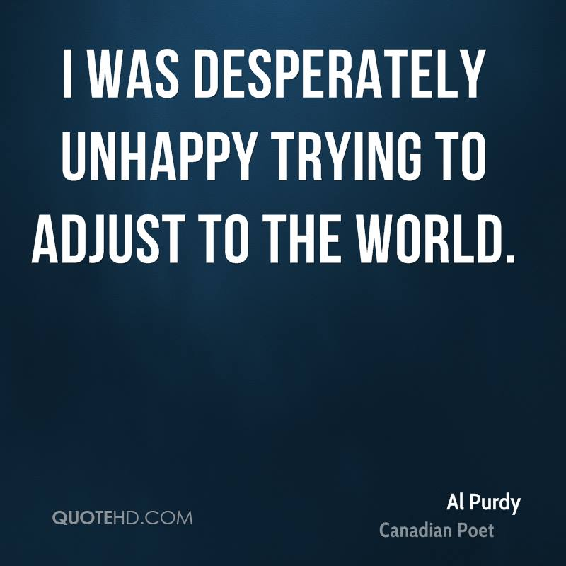I was desperately unhappy trying to adjust to the world.