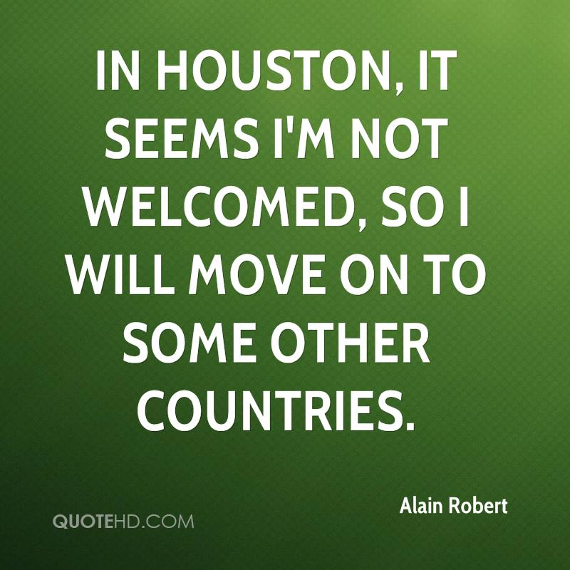 In Houston, it seems I'm not welcomed, so I will move on to some other countries.