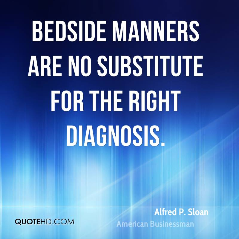 Bedside manners are no substitute for the right diagnosis.