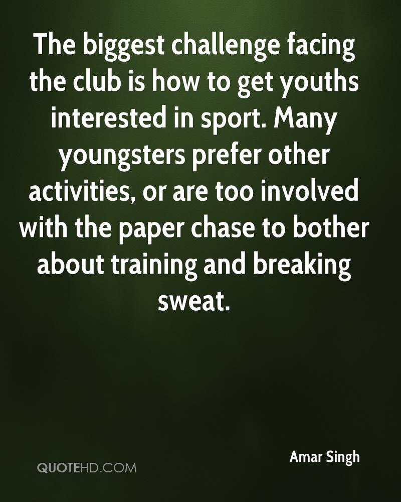 The biggest challenge facing the club is how to get youths interested in sport. Many youngsters prefer other activities, or are too involved with the paper chase to bother about training and breaking sweat.
