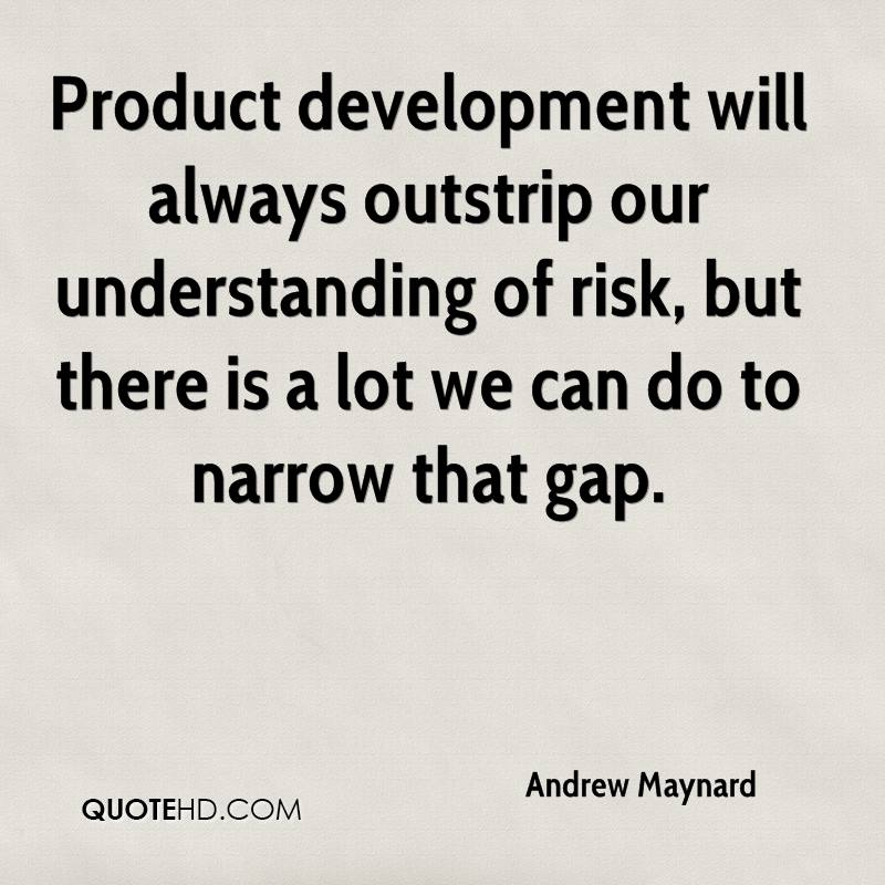 Product development will always outstrip our understanding of risk, but there is a lot we can do to narrow that gap.