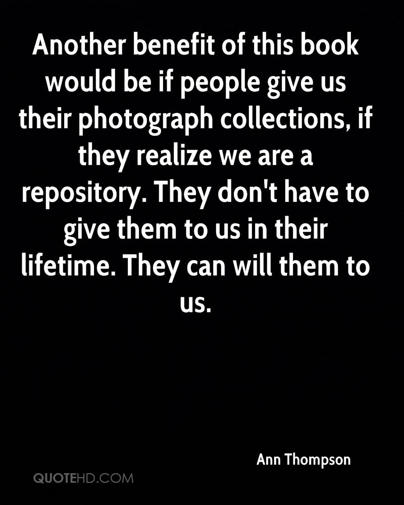 Another benefit of this book would be if people give us their photograph collections, if they realize we are a repository. They don't have to give them to us in their lifetime. They can will them to us.
