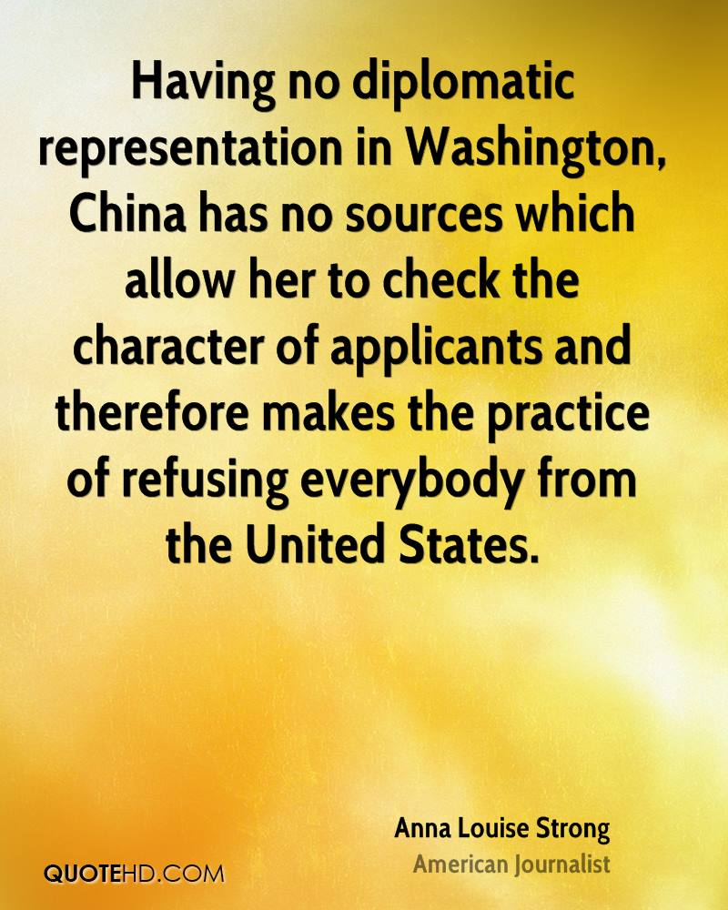 Having no diplomatic representation in Washington, China has no sources which allow her to check the character of applicants and therefore makes the practice of refusing everybody from the United States.