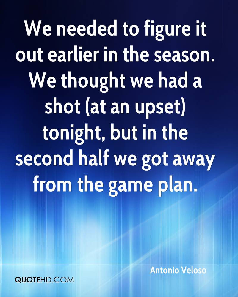 We needed to figure it out earlier in the season. We thought we had a shot (at an upset) tonight, but in the second half we got away from the game plan.