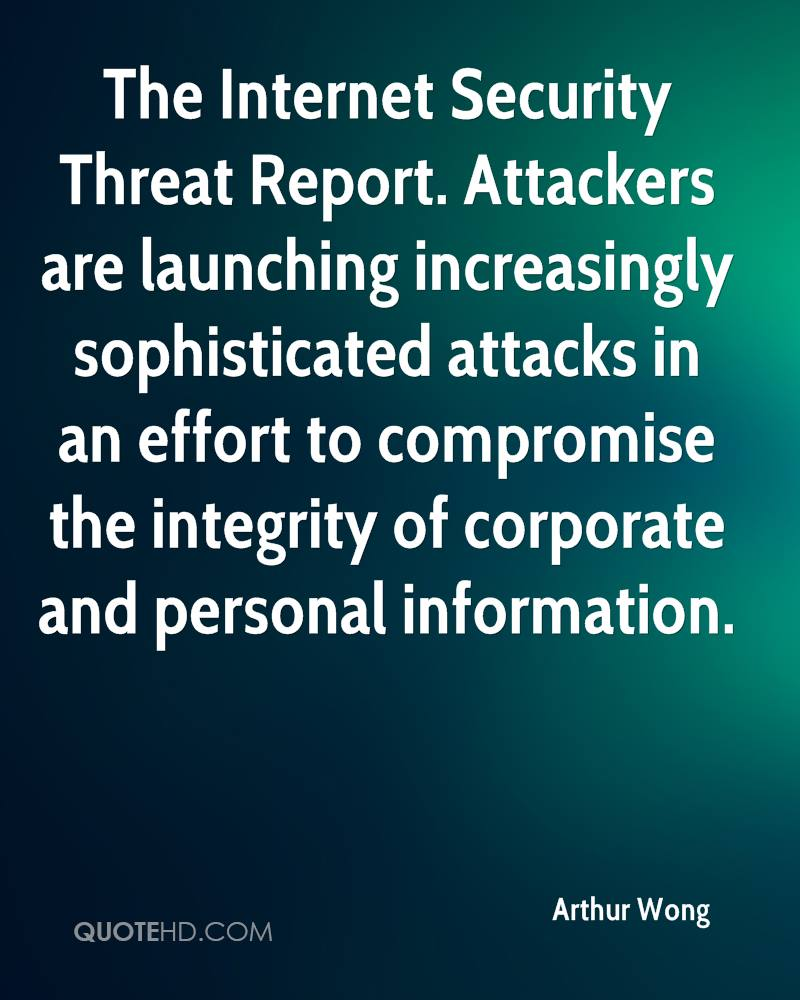 The Internet Security Threat Report. Attackers are launching increasingly sophisticated attacks in an effort to compromise the integrity of corporate and personal information.