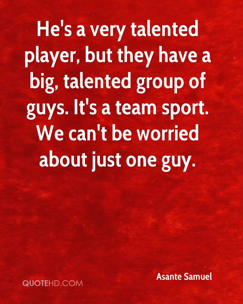 He's a very talented player, but they have a big, talented group of guys. It's a team sport. We can't be worried about just one guy.