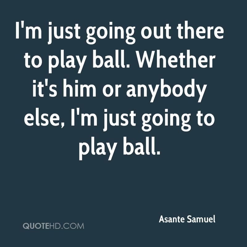I'm just going out there to play ball. Whether it's him or anybody else, I'm just going to play ball.