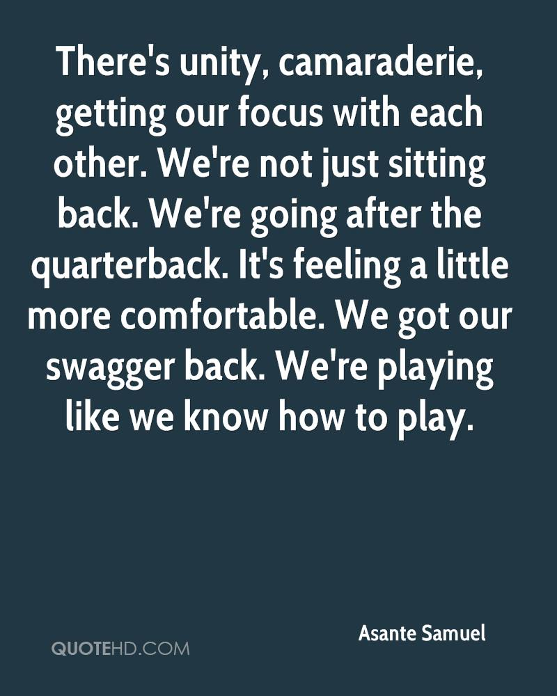 There's unity, camaraderie, getting our focus with each other. We're not just sitting back. We're going after the quarterback. It's feeling a little more comfortable. We got our swagger back. We're playing like we know how to play.
