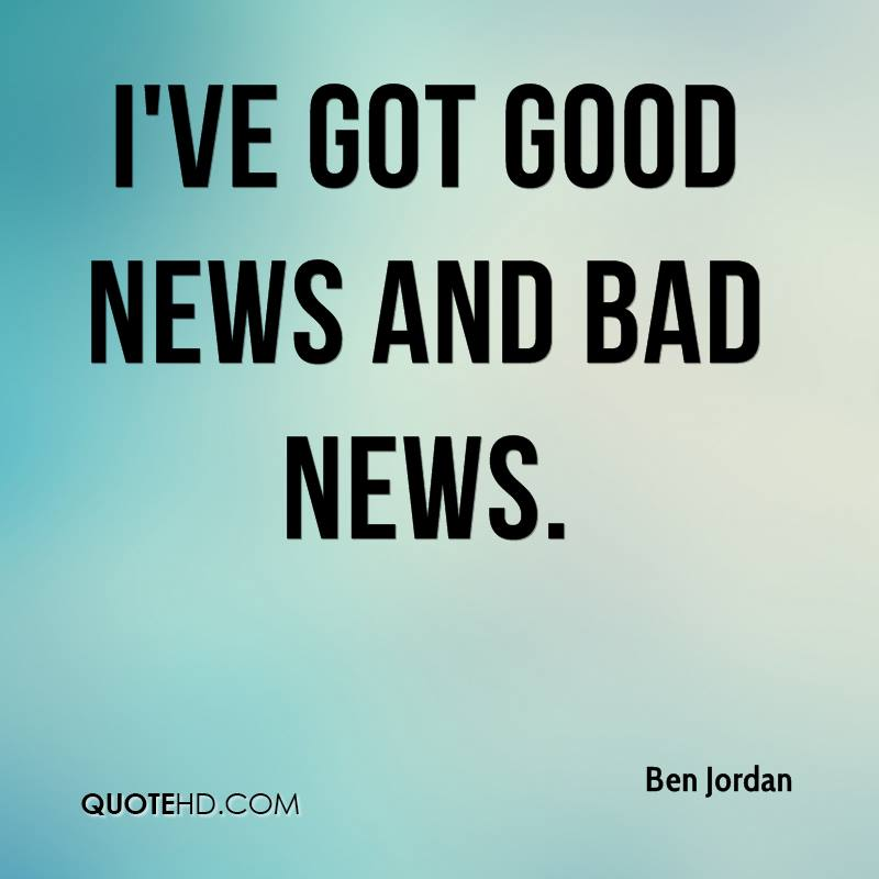 Good And Bad Quotes: Ben Jordan Quotes
