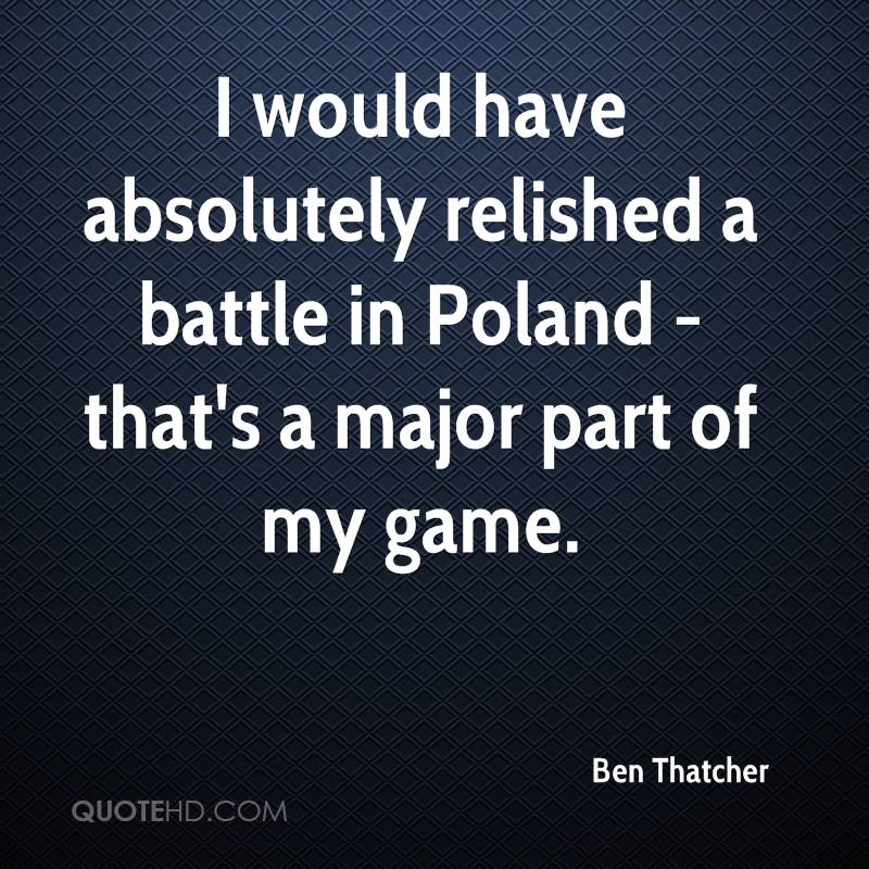 I would have absolutely relished a battle in Poland - that's a major part of my game.