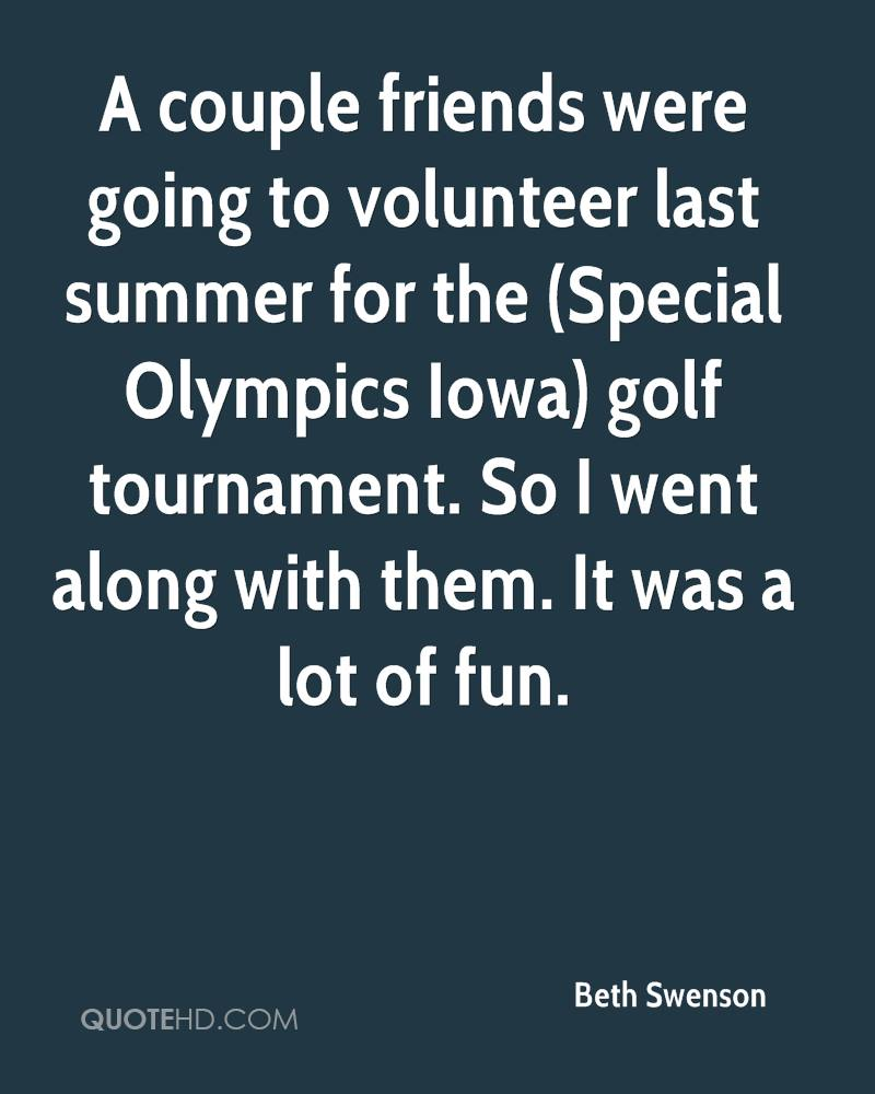 A couple friends were going to volunteer last summer for the (Special Olympics Iowa) golf tournament. So I went along with them. It was a lot of fun.