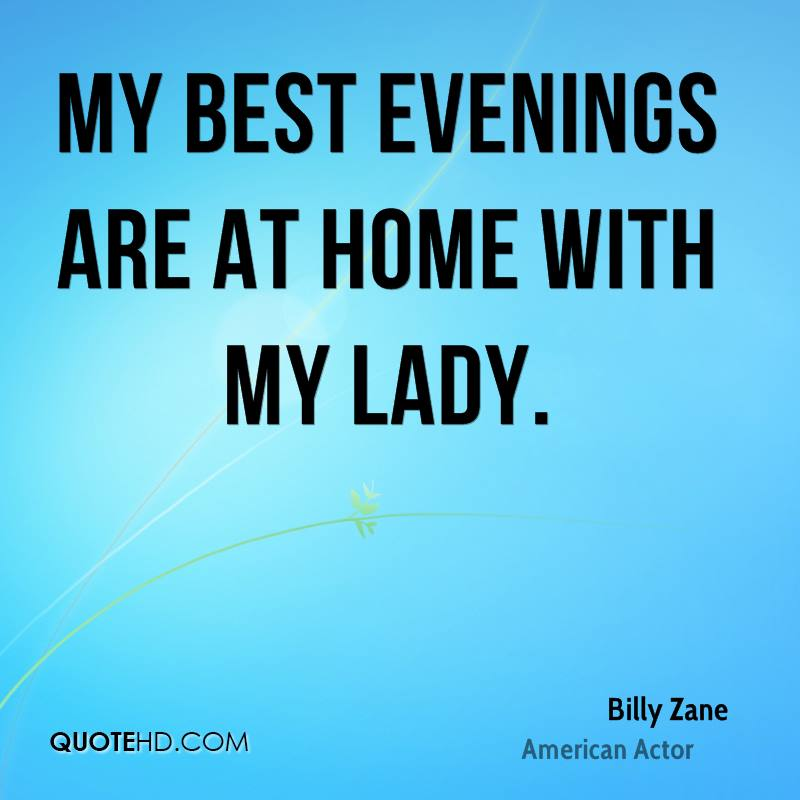 My best evenings are at home with my lady.