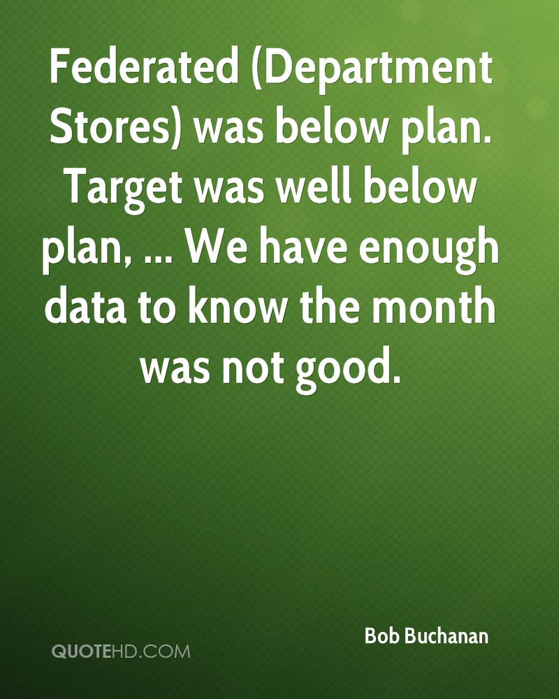 Federated (Department Stores) was below plan. Target was well below plan, ... We have enough data to know the month was not good.