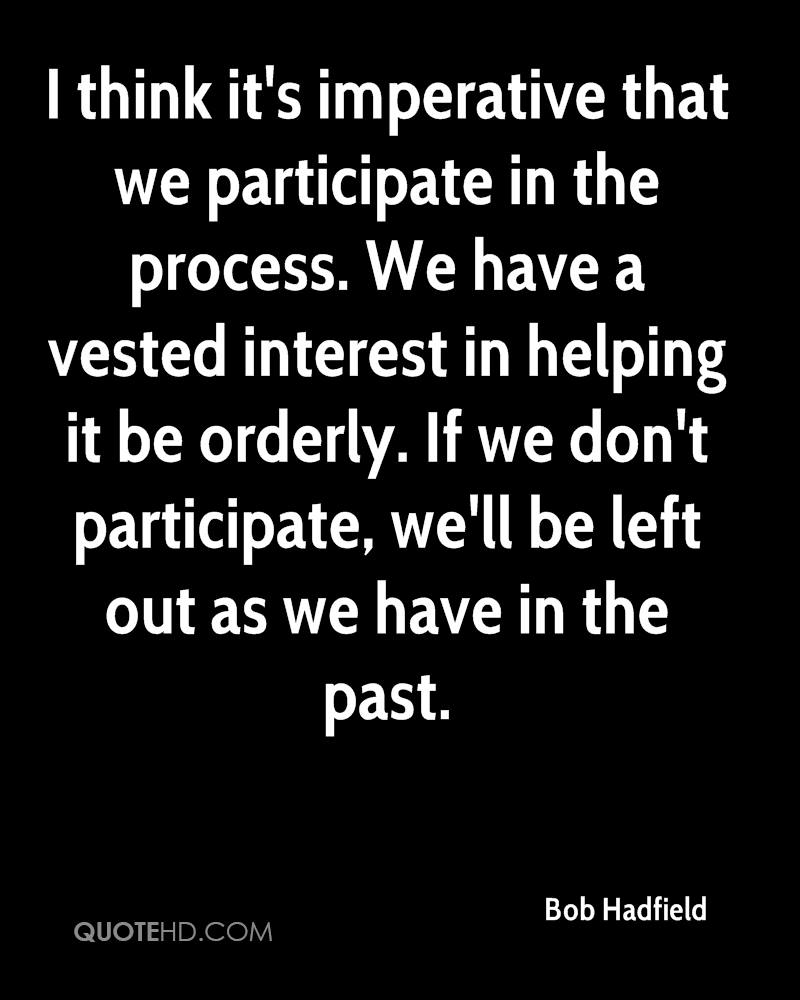 I think it's imperative that we participate in the process. We have a vested interest in helping it be orderly. If we don't participate, we'll be left out as we have in the past.