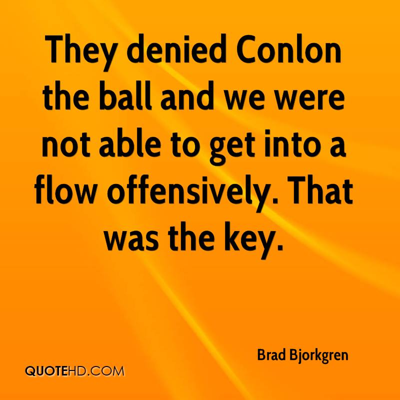 They denied Conlon the ball and we were not able to get into a flow offensively. That was the key.