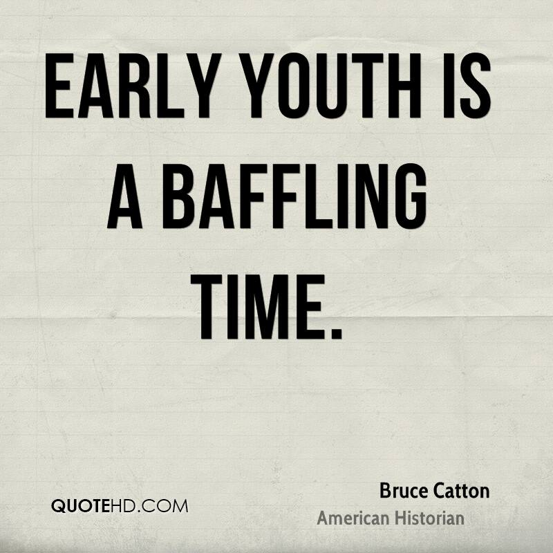 Early youth is a baffling time.