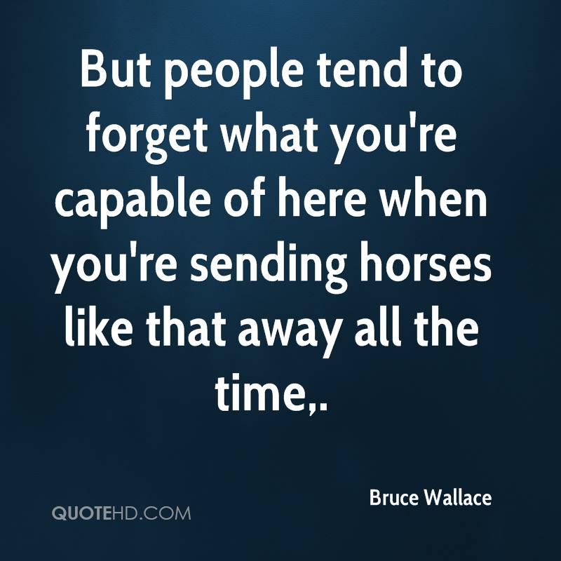 But people tend to forget what you're capable of here when you're sending horses like that away all the time.