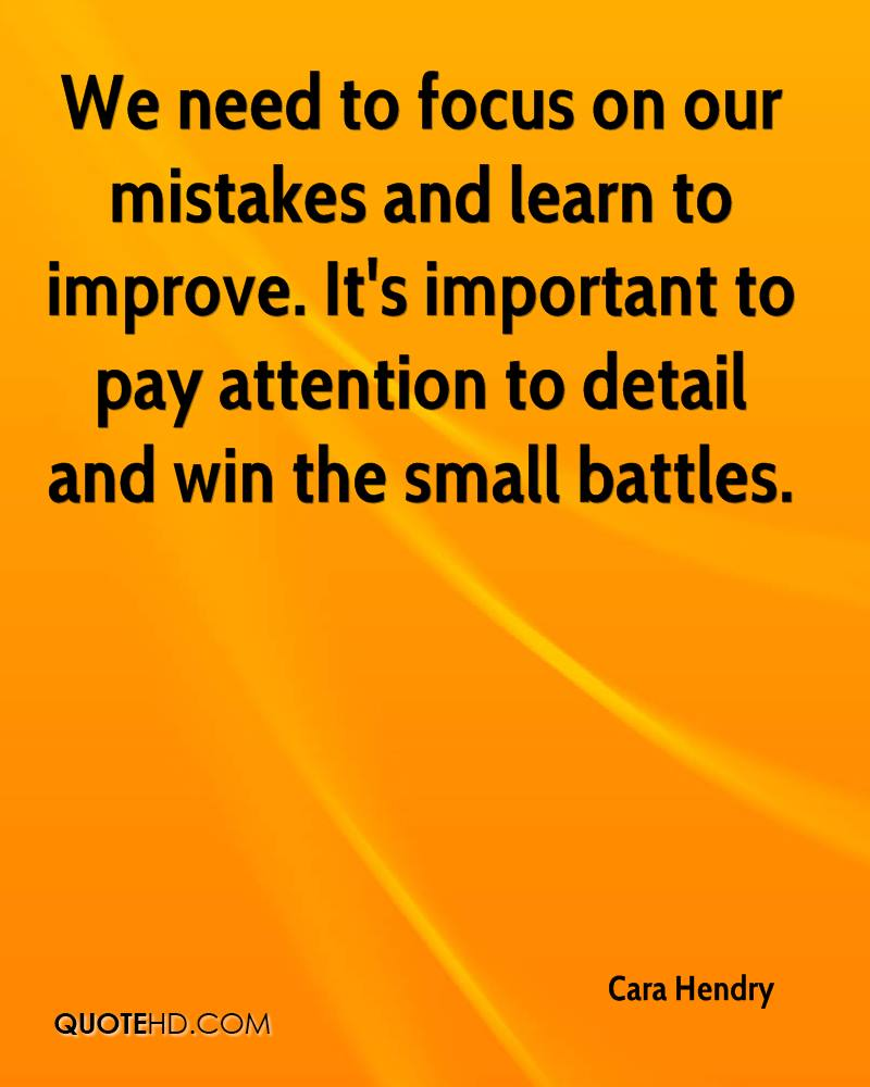 We need to focus on our mistakes and learn to improve. It's important to pay attention to detail and win the small battles.