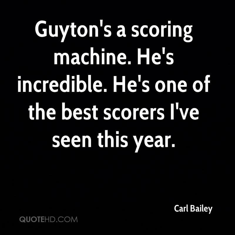 Guyton's a scoring machine. He's incredible. He's one of the best scorers I've seen this year.