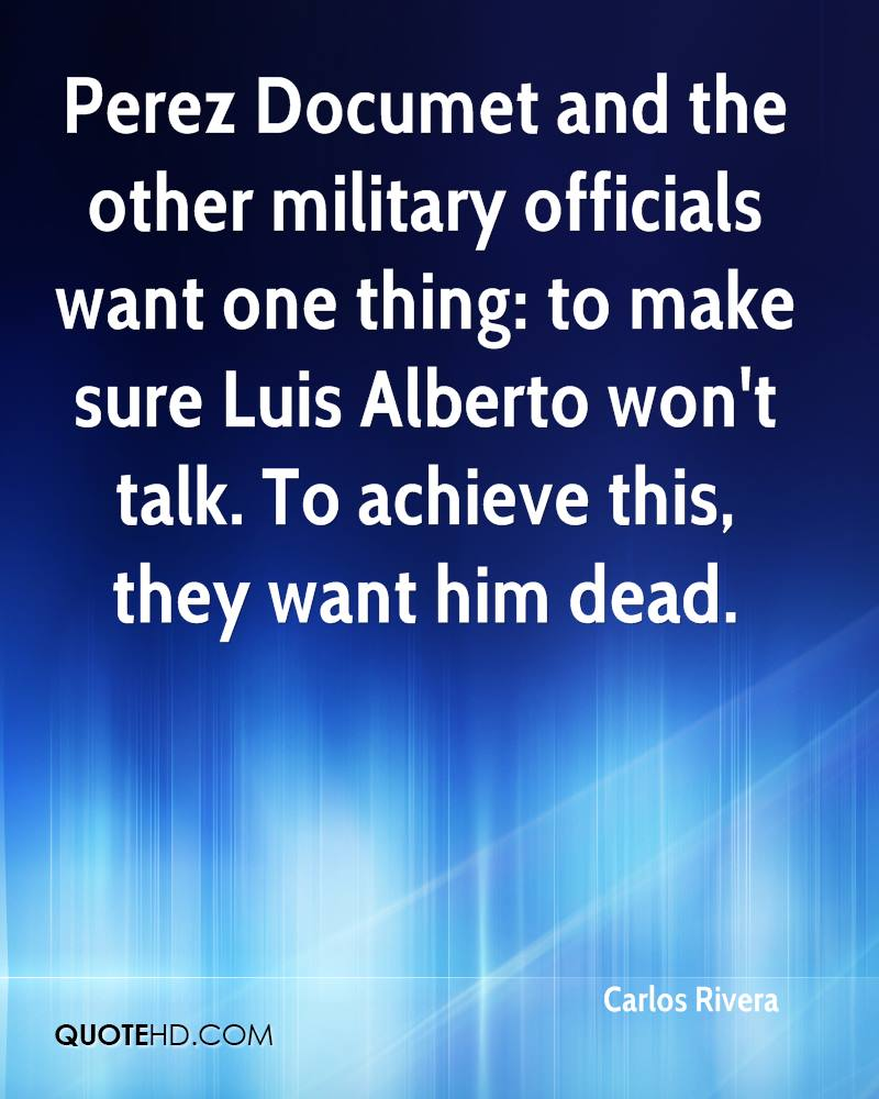 Perez Documet and the other military officials want one thing: to make sure Luis Alberto won't talk. To achieve this, they want him dead.