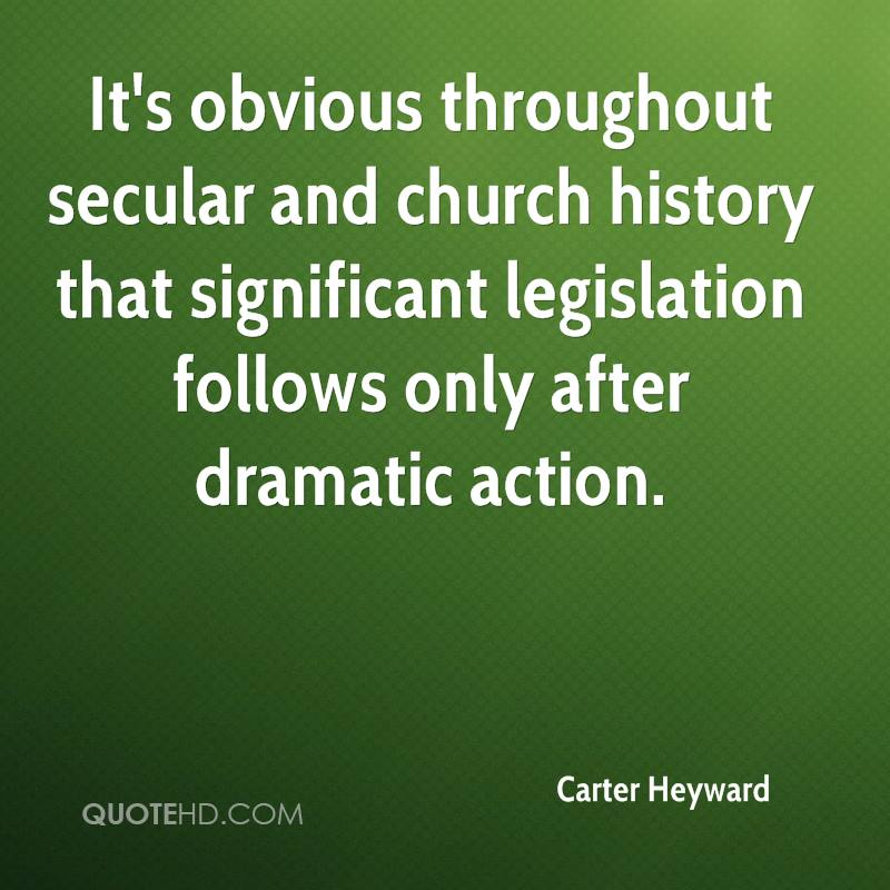 It's obvious throughout secular and church history that significant legislation follows only after dramatic action.