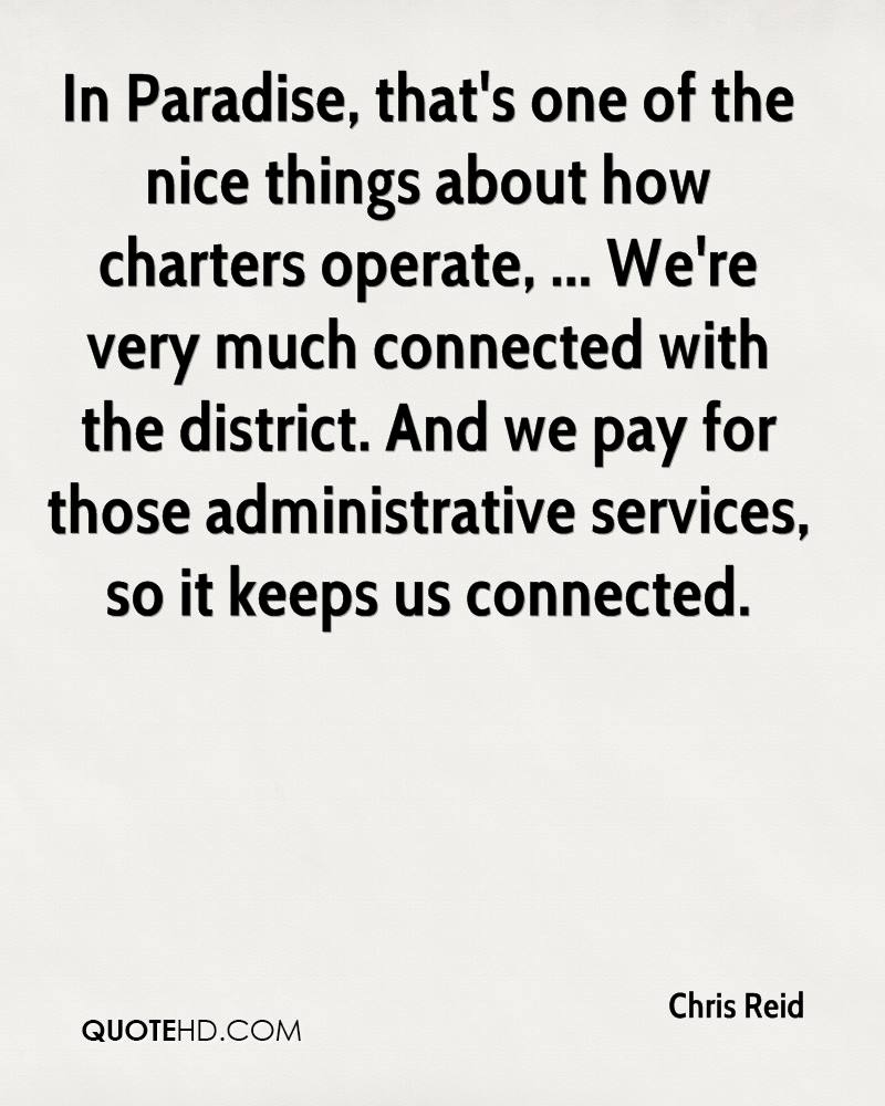 In Paradise, that's one of the nice things about how charters operate, ... We're very much connected with the district. And we pay for those administrative services, so it keeps us connected.