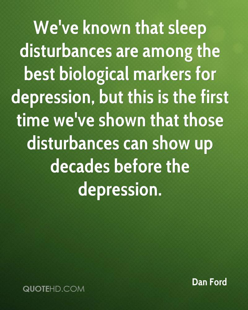 We've known that sleep disturbances are among the best biological markers for depression, but this is the first time we've shown that those disturbances can show up decades before the depression.