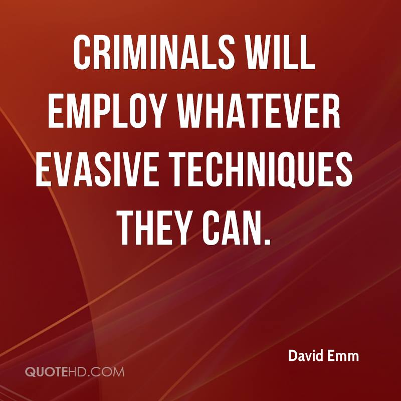 Criminals will employ whatever evasive techniques they can.