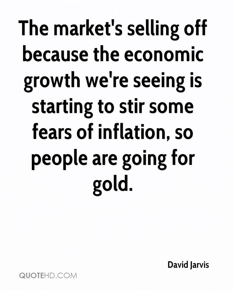 The market's selling off because the economic growth we're seeing is starting to stir some fears of inflation, so people are going for gold.