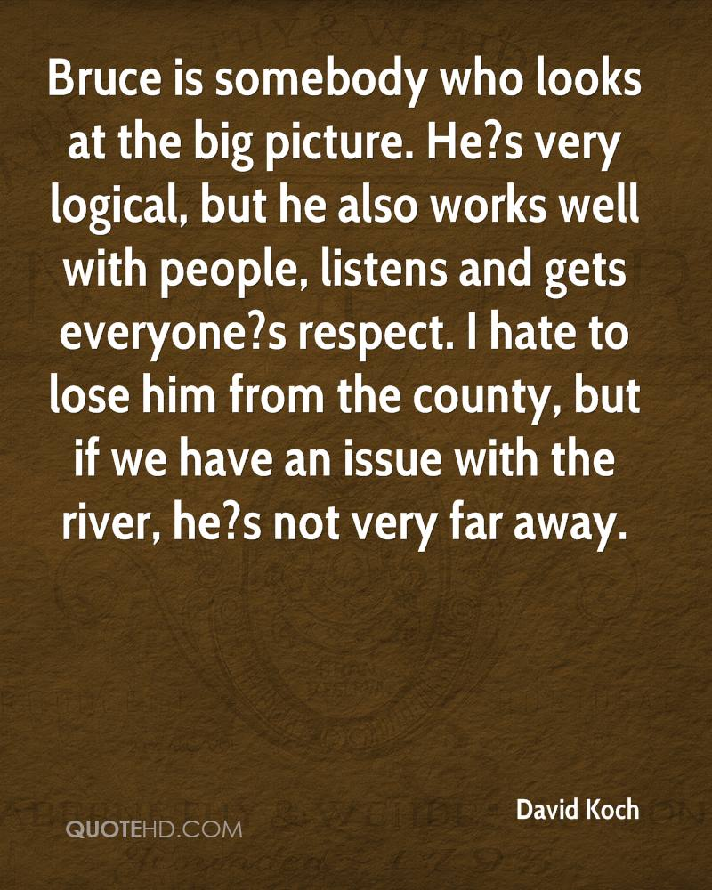 Bruce is somebody who looks at the big picture. He?s very logical, but he also works well with people, listens and gets everyone?s respect. I hate to lose him from the county, but if we have an issue with the river, he?s not very far away.